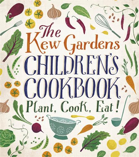 The Kew Gardens Children's Cookbook: Plant, Cook, Eat! By Caroline Craig and Joe Archer